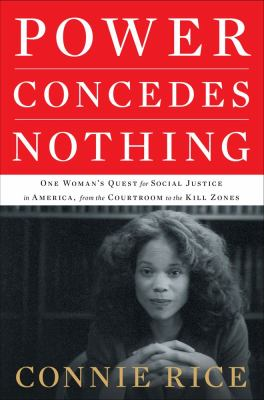 Cover image for Power concedes nothing : one woman's quest for social justice in America from the courtrooms to the kill zones