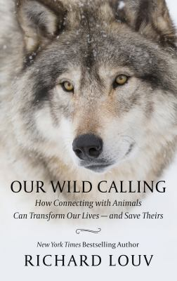 Cover image for Our wild calling : how connecting with animals can transform our lives--and save theirs