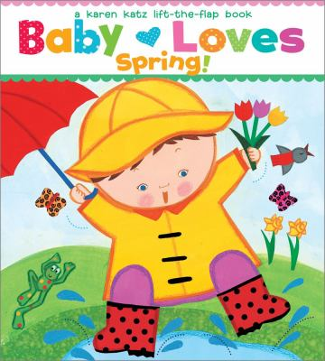 Cover image for Baby loves spring! : a Karen Katz lift-the-flap book