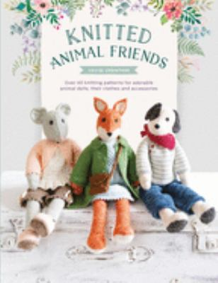 Cover image for Knitted animal friends : over 40 knitting patterns for adorable animal dolls, their clothes and accessories