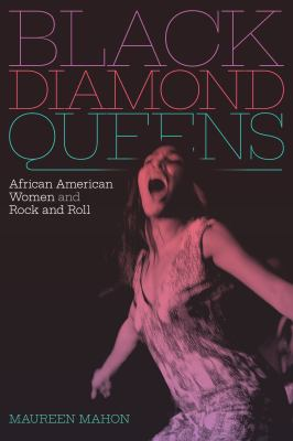 Cover image for Black diamond queens : African American women and rock and roll