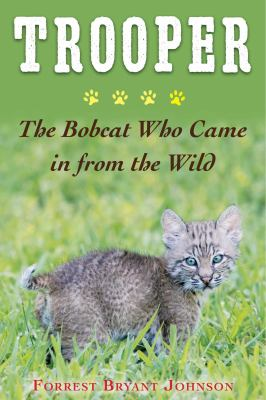 Cover image for Trooper : the bobcat who came in from the wild