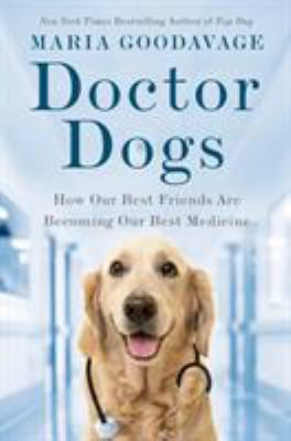 Cover image for Doctor dogs : How our best friends are becoming our best medicine