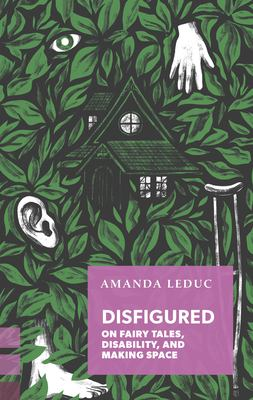 Cover image for Disfigured : on fairy tales, disability, and making space