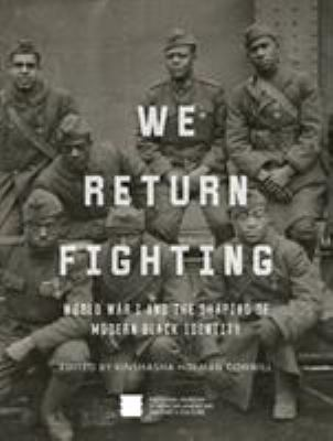 Cover image for We return fighting : World War I and the shaping of modern Black identity