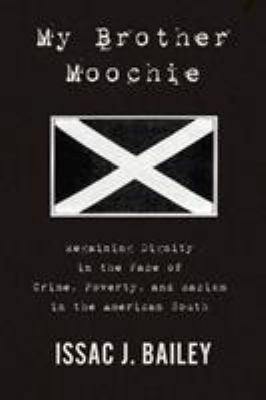 Cover image for My brother Moochie : regaining dignity in the face of crime, poverty, and racism in the American South