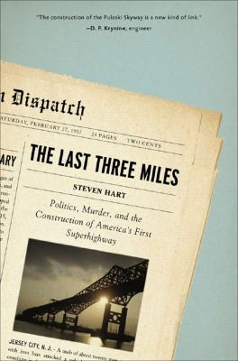 Cover image for The last three miles : politics, murder and the construction of America's first superhighway