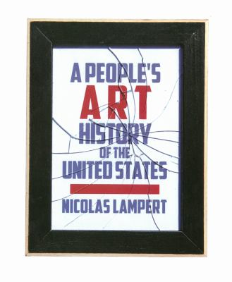 Cover image for A people's art history of the United States : 250 years of activist art and artists working in social justice movements
