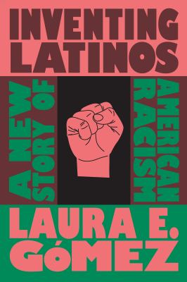 Cover image for Inventing Latinos : a new story of American racism