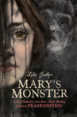 Cover image for Mary's monster : love, madness, and how Mary Shelley created Frankenstein
