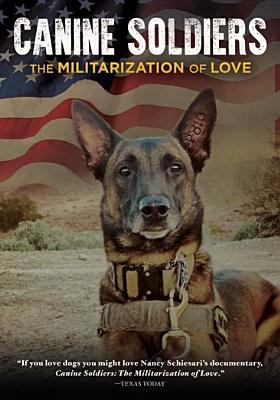 Cover image for Canine soldiers the militarization of love