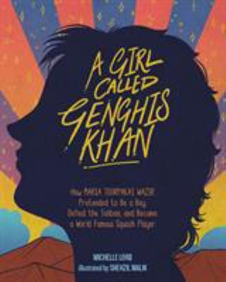 A-Girl-Called-Genghis-Khan:-How-Maria-Toorpakai-Wazir-Pretended-to-Be-a-Boy,-Defied-the-Taliban,-and-Became-a-World-Famous-Squash-Player-(
