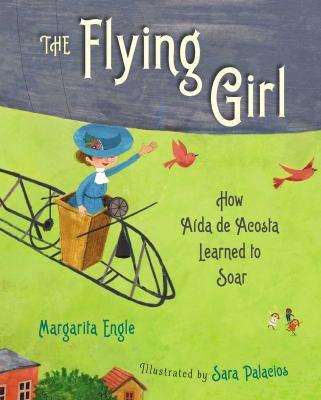 The-Flying-Girl:-How-Aida-de-Acosta-Learned-to-Soar-