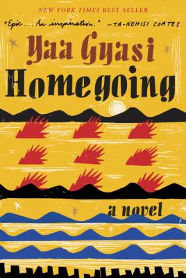 Book cover image of Homegoing: stylized/abstract sea-, city- and mountain-scapes. Foreground: a black cityscape. above that rows of blue wave-like forms. Above that, black mountain-like forms, below rows of red floating forms like hands, below another row of black mountainforms with a white disk like a sun setting, all against a gold background.