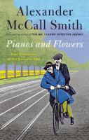 Cover image for Pianos and flowers : brief encounters of the romantic kind / Alexander McCall Smith.