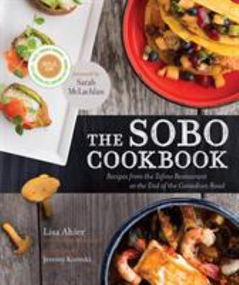 Cover image for The SoBo cookbook : recipes from the Tofino restaurant at the end of the Canadian road