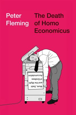 Cover image for The death of homo economicus : work, debt and the myth of endless accumulation