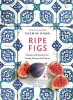 Cover image for Ripe figs : recipes and stories from Turkey, Greece, and Cyprus
