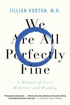 Cover image for We are all perfectly fine : a memoir of love, medicine and healing