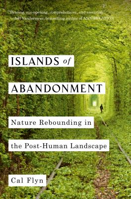 Cover image for Islands of abandonment : nature rebounding in the post-human landscape