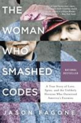 Cover image for The woman who smashed codes : a true story of love, spies, and the unlikely heroine who outwitted America's enemies