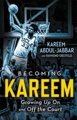 Cover image for Becoming Kareem : growing up on and off the court