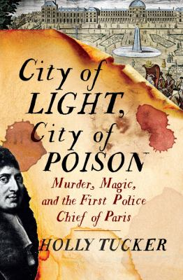 Cover image for City of light, city of poison : murder, magic, and the first police chief of Paris