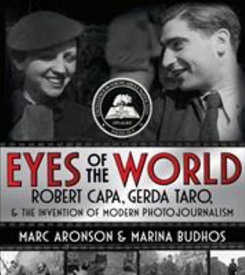 Cover image for Eyes of the world : Robert Capa, Gerda Taro, and the invention of modern photojournalism