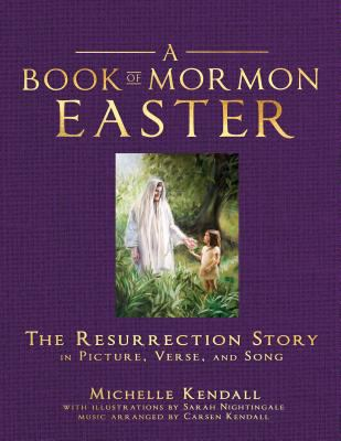 Cover image for A Book of Mormon Easter : the resurrection story in picture, verse and song