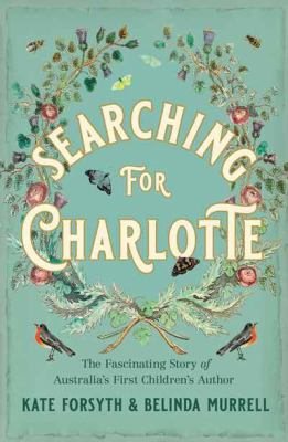 Cover image for Searching for Charlotte : the fascinating story of Australia's first children's author