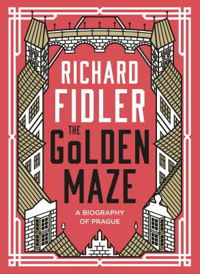 Cover image for The golden maze : a biography of Prague