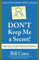 Don't keep me a secret! : proven tactics to get more referrals and introductions cover