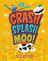 Crash, splash, or moo! cover