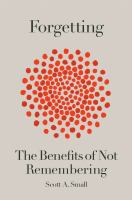 Forgetting: The Benefits of Not Remembering cover