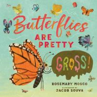 Butterflies Are Pretty... Gross! cover