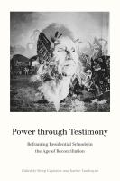 Power Through Testimony: Reframing Residential Schools in the Age of Reconciliation cover