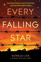 Every falling star : the true story of how I survived and escaped North Korea cover