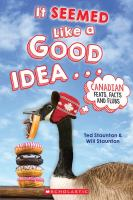 It Seemed Like a Good Idea… Canadian Feats, Facts and Flubs cover
