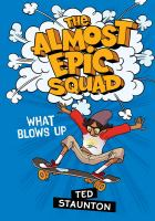 The Almost Epic Squad: What Blows Up cover