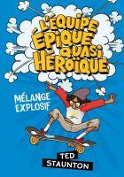 Équipe épique quasi héroïque: Mélange explosif cover
