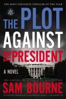 The Plot Against The President by Sam Bourne