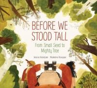 Before We Stood Tall: From Small Seed to Mighty Tree cover