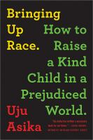 Bringing Up Race: How to Raise a Kind Child in a Prejudiced World cover