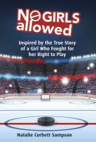 No girls allowed : inspired by the true story of a girl who fought for her right to play cover