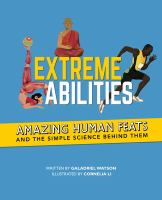 Extreme Abilities: Amazing Human Feats and the Simple Science Behind Them cover