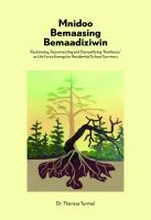 Mnidoo bemaasing bemaadiziwin: Reclaiming, Reconnecting, and Demystifying Resiliency as… cover