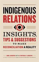 Indigenous Relations: Insights, Tips & Suggestions to Make Reconciliation a Reality cover