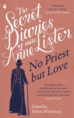 Cover image for The secret diaries of Miss Anne Lister 1824-1826 : no priest but love / edited by Helena Whitbread.