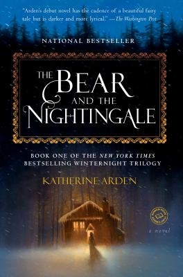 Cover image for The bear and the nightingale / Katherine Arden.