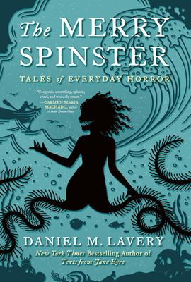 Cover image for The merry spinster : tales of everyday horror / Mallory Ortberg.